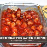 Foodie Friday- Bacon Wrapped Water Chestnuts, A Valentine's Day Appetizer