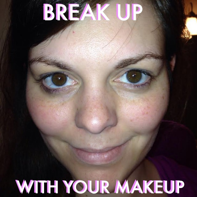 break up with your makeup.jpg