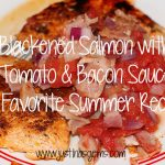 Blackened Salmon with Bacon & Tomato Sauce- a Favorite Summer Recipe