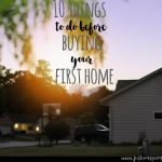 10 Things To Do Before Buying Your First Home