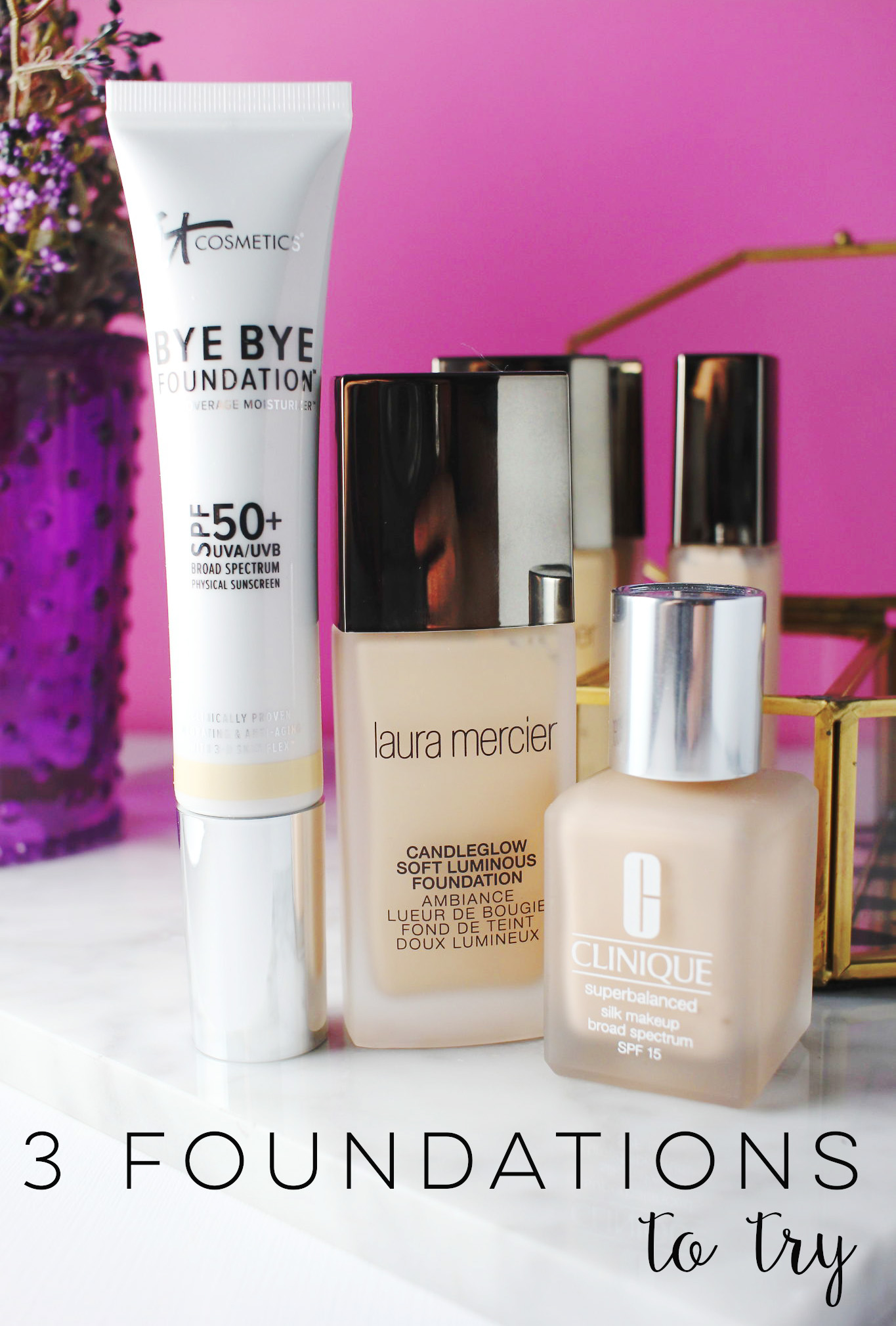 3 Foundations to Try- It Cosmetics Bye Bye Foundation, Laura Mercier Candleglow Soft Luminous Foundation, Clinique Superbalanced Silk, review