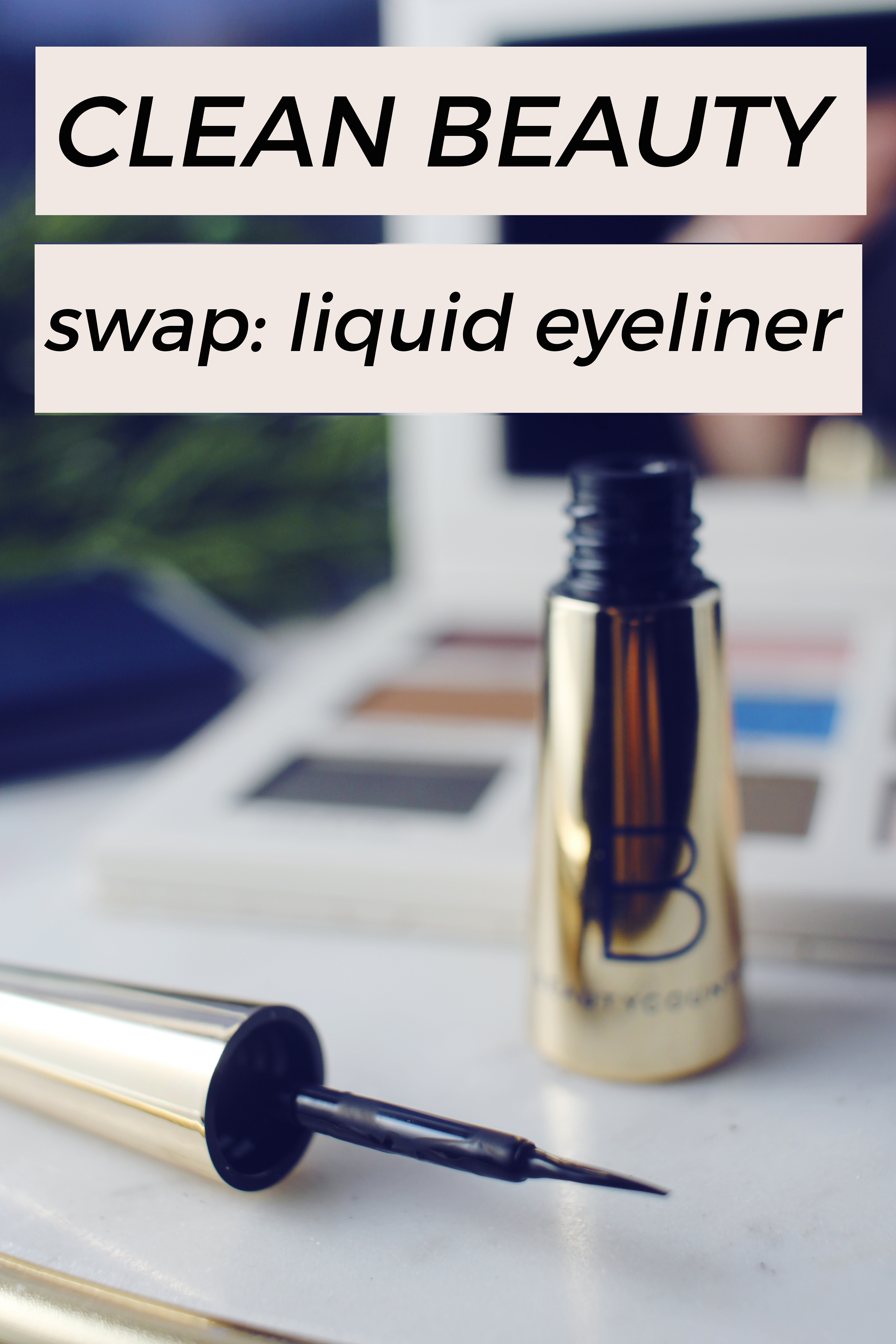 Clean Beauty Swap: liquid eyeliner. beautycounter precision eyeliner review